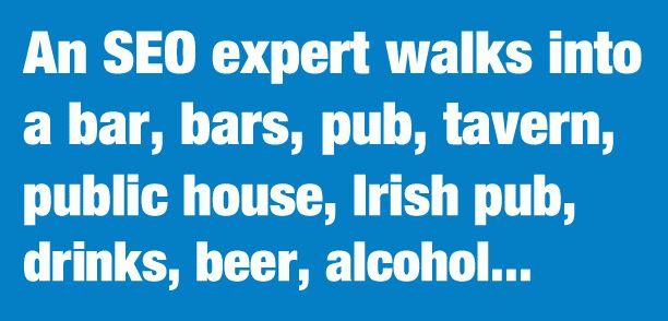 An SEO Expert walks into a bar